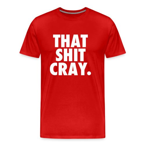 That Shit Cray - Red - Men's Premium T-Shirt
