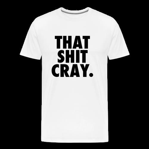That Shit Cray - White - Men's Premium T-Shirt