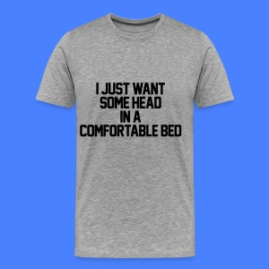 I Just Want Some Head In A Comfortable Bed T-Shirts - Men's Premium T-Shirt