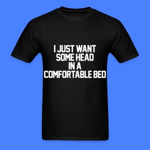 I Just Want Some Head In A Comfortable Bed T-Shirts - Men's T-Shirt