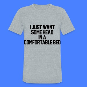 I Just Want Some Head In A Comfortable Bed T-Shirts - Unisex Tri-Blend T-Shirt by American Apparel