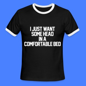 I Just Want Some Head In A Comfortable Bed T-Shirts - Men's Ringer T-Shirt