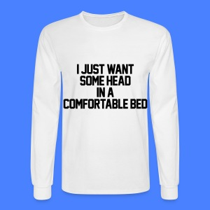 I Just Want Some Head In A Comfortable Bed Long Sleeve Shirts - Men's Long Sleeve T-Shirt