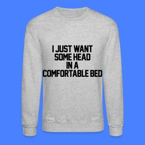 I Just Want Some Head In A Comfortable Bed Long Sleeve Shirts - Crewneck Sweatshirt