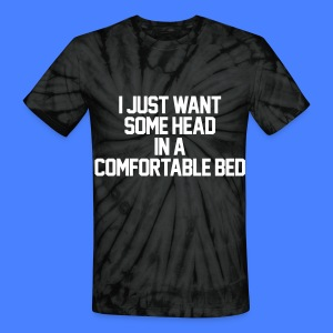 I Just Want Some Head In A Comfortable Bed T-Shirts - Unisex Tie Dye T-Shirt
