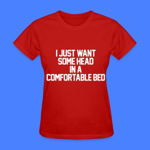 I Just Want Some Head In A Comfortable Bed Women's T-Shirts - Women's T-Shirt