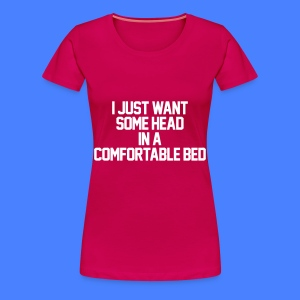 I Just Want Some Head In A Comfortable Bed Women's T-Shirts - Women's Premium T-Shirt