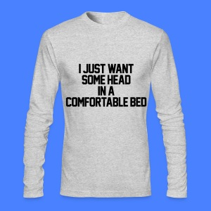 I Just Want Some Head In A Comfortable Bed Long Sleeve Shirts - Men's Long Sleeve T-Shirt by Next Level