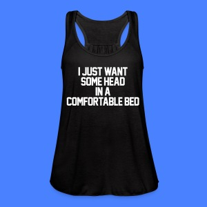 I Just Want Some Head In A Comfortable Bed Tanks - Women's Flowy Tank Top by Bella