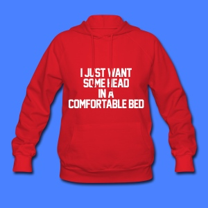 I Just Want Some Head In A Comfortable Bed Hoodies - Women's Hoodie