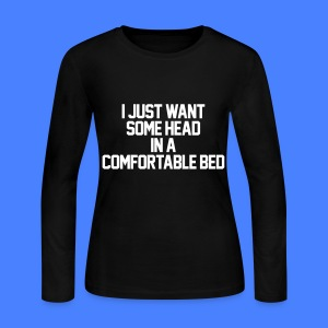 I Just Want Some Head In A Comfortable Bed Long Sleeve Shirts - Women's Long Sleeve Jersey T-Shirt