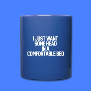 I Just Want Some Head In A Comfortable Bed Accessories - Full Color Mug