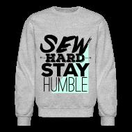 Long Sleeve Shirts ~ Crewneck Sweatshirt ~ Sew Hard Sweatshirt