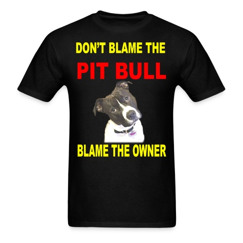 DON'T BLAME THE PIT BULL, BLAME THE OWNER - Men's T-Shirt