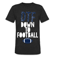 T-Shirts ~ Unisex Tri-Blend T-Shirt ~ DTF: Down To Football