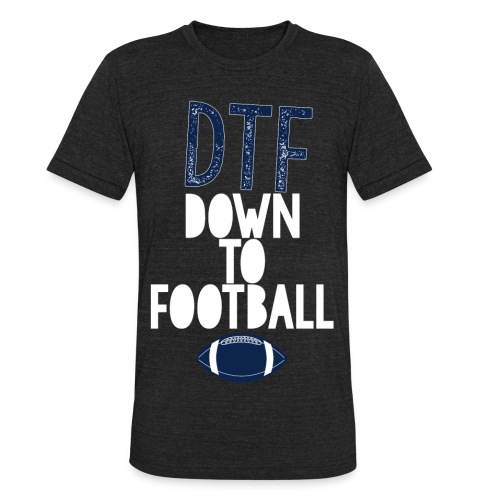 DTF: Down To Football - Unisex Tri-Blend T-Shirt by American Apparel