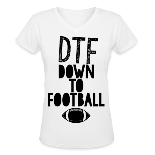 DTF: Down To Football - Women's V-Neck T-Shirt