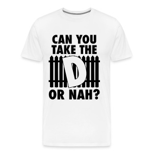 Can You Take The D? - Men's Premium T-Shirt