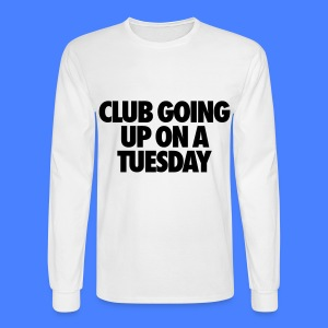 Club Going Up On A Tuesday Long Sleeve Shirts - Men's Long Sleeve T-Shirt