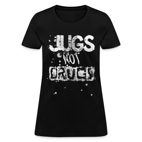 Jugs, Not Drugs Tee - Women's T-Shirt