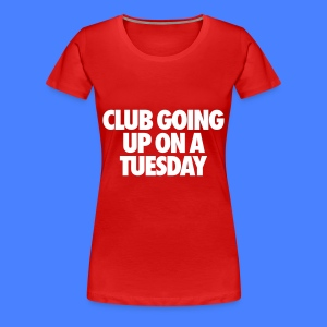 Club Going Up On A Tuesday Women's T-Shirts - Women's Premium T-Shirt
