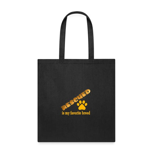 RESCUED IS MY FAVORITE BREED - Tote Bag