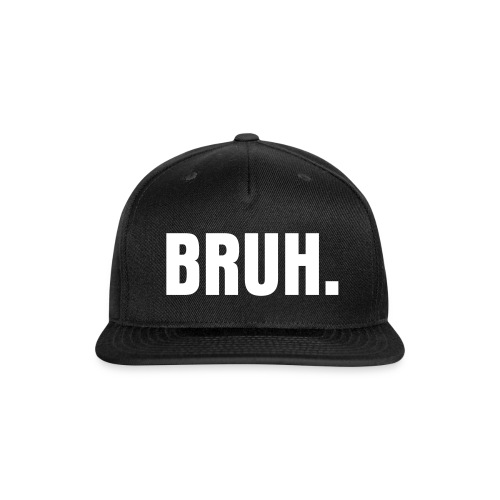 BRUH. Hat - Snap-back Baseball Cap