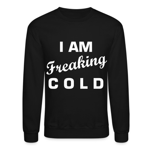 Freaking Cold. - Crewneck Sweatshirt