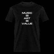 T-Shirts ~ Men's T-Shirt ~ Music = Art = Value