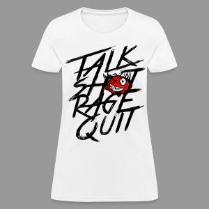 Women's Talk Sh*t Rage Quit Shirt - Women's T-Shirt