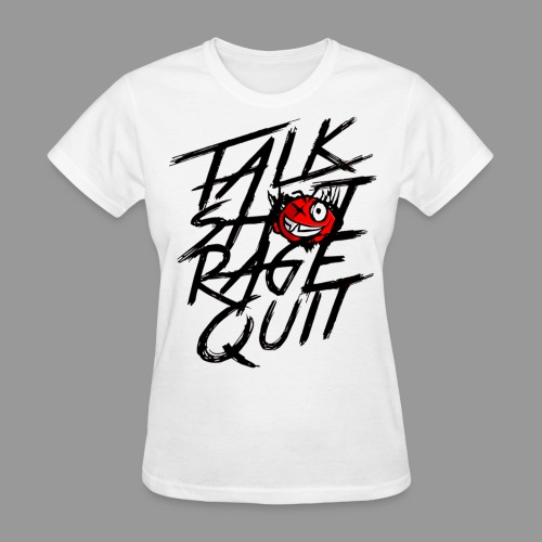 Women's Talk Sh*t Rage Quit Shirt - Women's T-Shirt