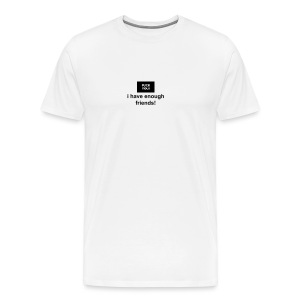 fuck you, i have enough friends shirt - white w/back - Men's Premium T-Shirt