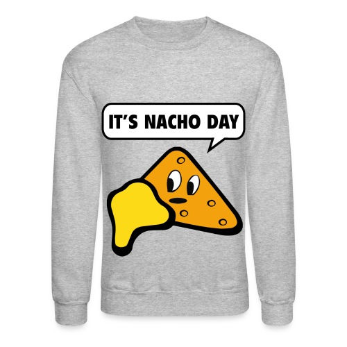 It's Nacho Day Long Sleeve Shirt - Crewneck Sweatshirt