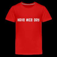Kids' Shirts ~ Kids' Premium T-Shirt ~ Kids Tee: Have Nice Day