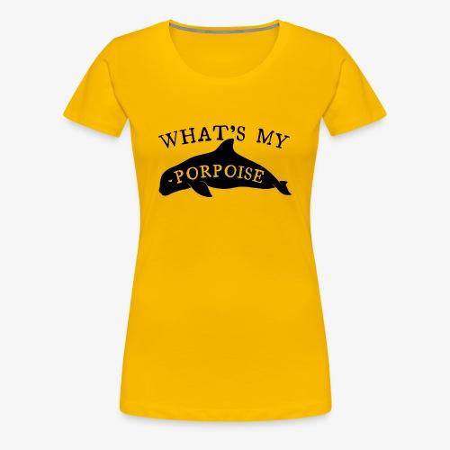 What's My Porpoise - Women's Premium T-Shirt