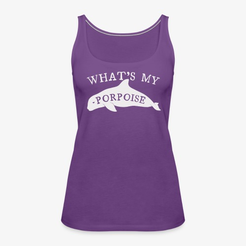 What's My Porpoise - Women's Premium Tank Top