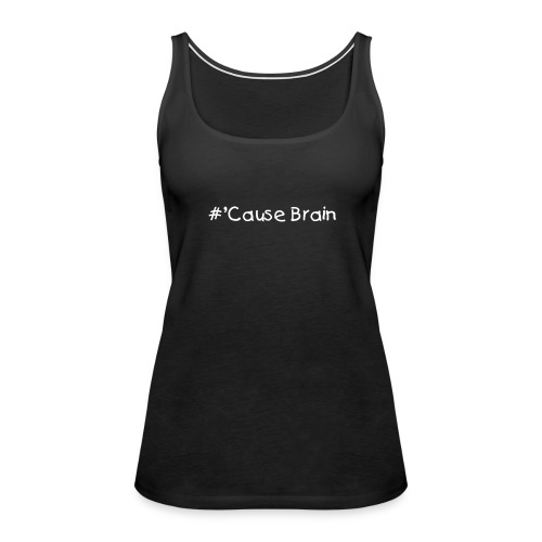 Cause Brain - Women's Premium Tank Top