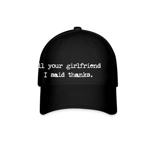 Your Girlfriend Hat - Baseball Cap