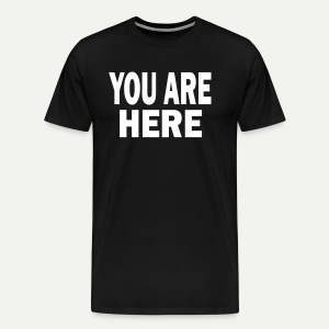 You Are Here - Men's Premium T-Shirt