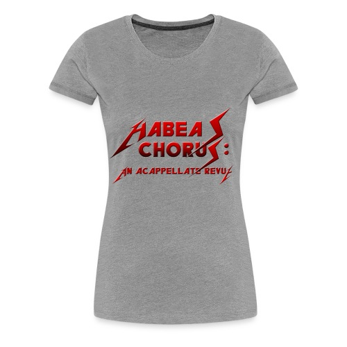 Habeas Chorus Women's Shirt - Women's Premium T-Shirt