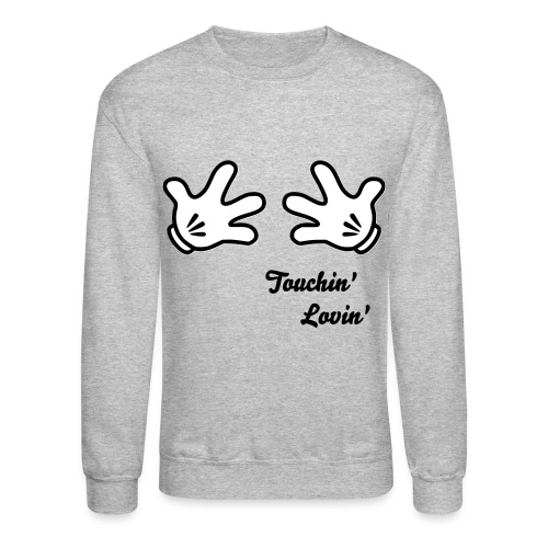 Touchin' Lovin' Grey - Crewneck Sweatshirt