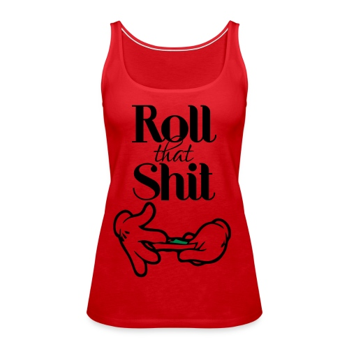 Roll That Shit! Red - Women's Premium Tank Top
