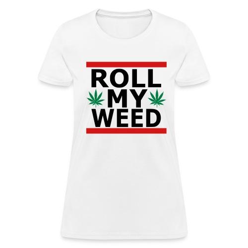 Roll My Weed Women's T-Shirt - Women's T-Shirt