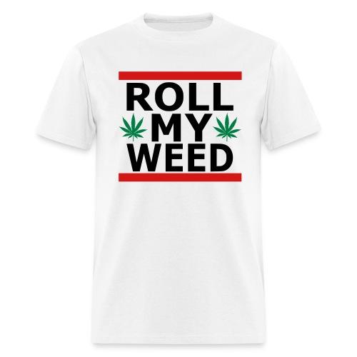 Roll My Weed men's T-Shirt - Men's T-Shirt