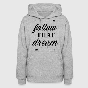 FOLLOW THAT DREAM - Women's Hoodie