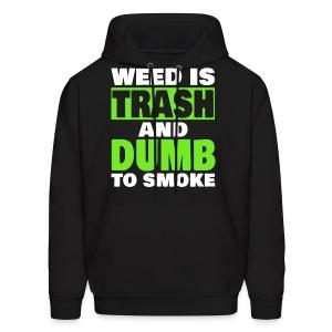 Weed Is Trash Hoodie - Men's Hoodie