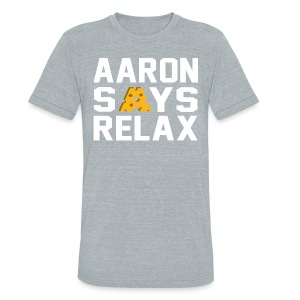 Aaron Says Relax - Unisex Tri-Blend T-Shirt by American Apparel