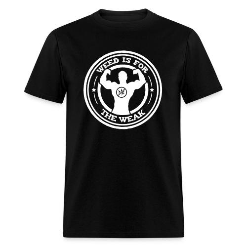 Men's Weed Is For The Weak - Men's T-Shirt