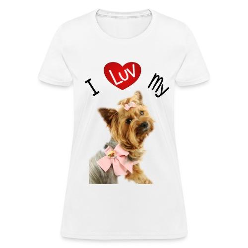 I LUV MY YORKI - Women's T-Shirt