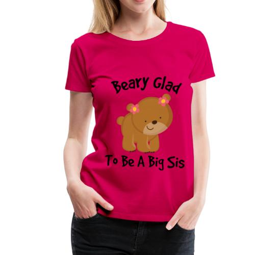 Beary Glad To Be A Sis Women's T-Shirt - Women's Premium T-Shirt